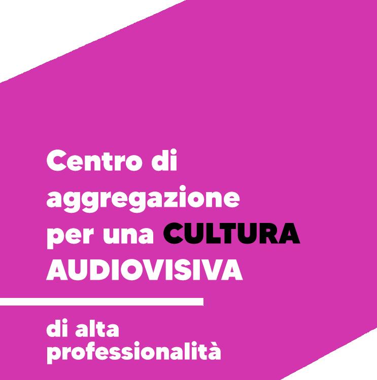 Centro di aggregazione per una CULTURA AUDIOVISIVA di alta professionalità